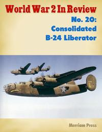 World War 2 In Review No. 20: Consolidated B-24 Liberator【電子書籍】[ Merriam Press ]