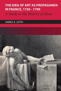 The Idea of Art as Propaganda in France, 1750-1799A Study in the History of Ideas【電子書籍】[ James Leith ]