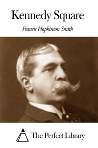 Kennedy Square【電子書籍】[ Francis Hopkinson Smith ]