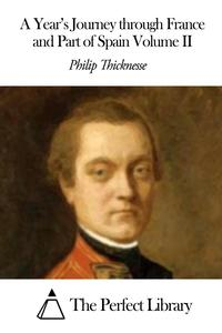 A Year's Journey through France and Part of Spain Volume II【電子書籍】[ Philip Thicknesse ]