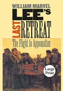 Lee's Last RetreatThe Flight to Appomattox【電子書籍】[ William Marvel ]
