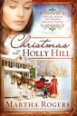 Christmas at Holly Hill【電子書籍】[ Martha Rogers ]