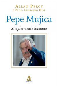 Pepe Mujica - Simplesmente humano【電子書籍】[ Allan Percy ]