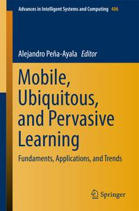 Mobile, Ubiquitous, and Pervasive LearningFundaments, Applications, and Trends【電子書籍】