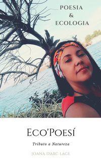 o Eco'Poes?Poesia e Ecologia da Vida【電子書籍】[ Joana Darc Purcino Lage ]