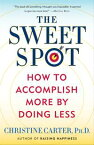 The Sweet SpotHow to Accomplish More by Doing Less【電子書籍】[ Christine Carter, Ph.D. ]