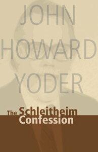 The Schleitheim Confession【電子書籍】[ John Howard Yoder ]