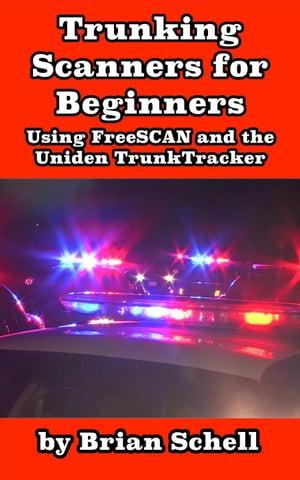 洋書, COMPUTERS & SCIENCE Trunking Scanners for Beginners Using FreeSCAN and the Uniden TrunkTracker Amateur Radio for Beginners, 8 Brian Schell