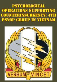 Psychological Operations Supporting Counterinsurgency: 4th Psyop Group In Vietnam【電子書籍】[ Major Michael G. Barger ]