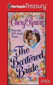The Bartered Bride【電子書籍】[ Cheryl Reavis ]