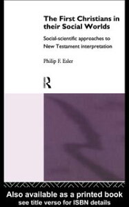 The First Christians in Their Social WorldsSocial-scientific approaches to New Testament Interpretation【電子書籍】[ Philip F. Esler ]