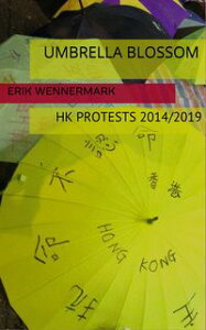 Umbrella BlossomThe story of the Hong Kong protests from 2014 to 2019【電子書籍】[ Wennermark Erik ]