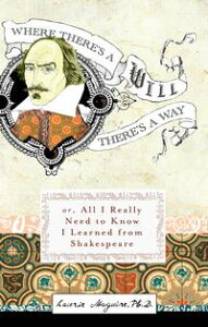 Where There's A Will There's A WayOr, All I Really Need to Know I Learned from Shakespeare【電子書籍】[ Laurie Maguire ]