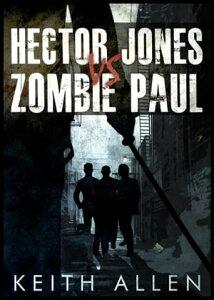 Hector Jones vs. Zombie Paul【電子書籍】[ Keith Allen ]
