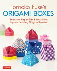 Tomoko Fuse's Origami BoxesBeautiful Paper Gift Boxes from Japan's Leading Origami Master (Origami Book with 30 Projects)【電子書籍】[ Tomoko Fuse ]