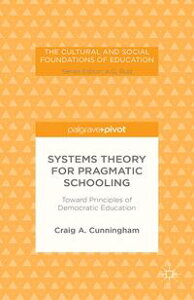 Systems Theory for Pragmatic Schooling: Toward Principles of Democratic Education【電子書籍】[ C. Cunningham ]