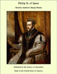 Philip II. of Spain【電子書籍】[ Martin Andrew Sharp Hume ]
