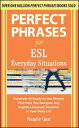 Perfect Phrases for ESL Everyday SituationsWith 1,000 Phrases【電子書籍】[ Natalie Gast ]