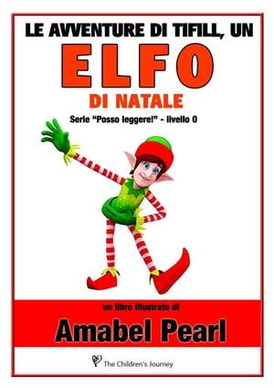 Le avventure di tifill, un elfo di natale (libro illustrato) (serie posso leggere!)【電子書籍】[ Amabel Pearl ]