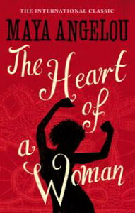 The Heart Of A Woman【電子書籍】[ Dr Maya Angelou ]