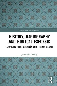History, Hagiography and Biblical ExegesisEssays on Bede, Adomn?n and Thomas Becket【電子書籍】[ Jennifer O'Reilly ]
