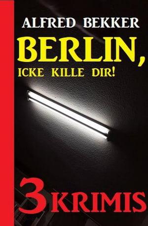 洋書, FICTION & LITERTURE Berlin, icke kille dir! Drei Krimis Alfred Bekker