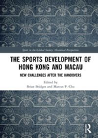 The Sports Development of Hong Kong and MacauNew Challenges after the Handovers【電子書籍】