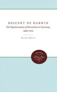 The Descent of DarwinThe Popularization of Darwinism in Germany, 1860-1914【電子書籍】[ Alfred Kelly ]