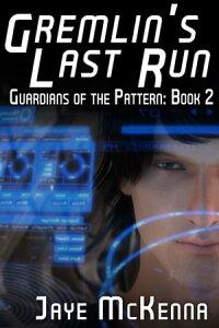 Gremlin's Last Run (Guardians of the Pattern, Book 2)【電子書籍】[ Jaye McKenna ]
