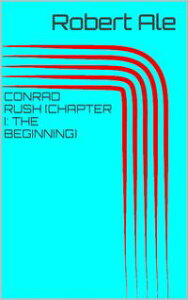 Conrad Rush (Chapter I: The Beginning)【電子書籍】[ Robert Ale ]