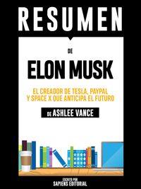 Elon Musk: El Creador De Tesla, Paypal y Space X Que Anticipa El Futuro ? Resumen Del Libro De Ashlee Vance【電子書籍】[ Sapiens Editorial ]