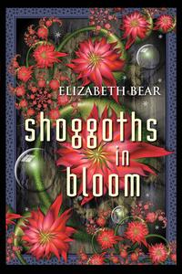 Shoggoths in Bloom【電子書籍】[ Elizabeth Bear ]