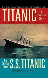 TitanicA Survivor's Story & the Sinking of the S.S. Titanic【電子書籍】[ Colonel Archibald Gracie ]
