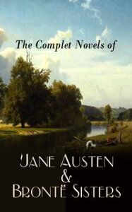 The Complete Novels of Jane Austen & Bront? SistersSense and Sensibility, Pride and Prejudice, Mansfield Park, Emma, Northanger Abby, Persuasion, Wuthering Heights, Jane Eyre, Shirley, Villette, The Professor, Agnes Grey, The Tenant of 【電子書籍】
