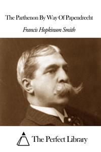 The Parthenon By Way Of Papendrecht【電子書籍】[ Francis Hopkinson Smith ]