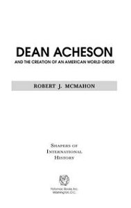 Dean Acheson and the Creation of an American World Order【電子書籍】[ Robert J. McMahon ]