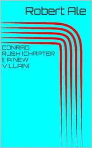 Conrad Rush (Chapter II: A New Villain)【電子書籍】[ Robert Ale ]
