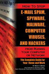 How to Stop E-Mail Spam, Spyware, Malware, Computer Viruses, and Hackers from Ruining Your Computer or Network: The Complete Guide for Your Home and Work【電子書籍】[ Bruce Brown ]