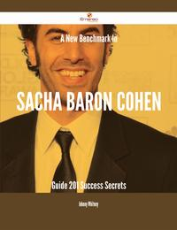 A New Benchmark In Sacha Baron Cohen Guide - 201 Success Secrets【電子書籍】[ Johnny Whitney ]