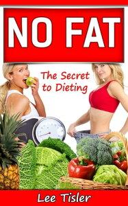 NO FAT: The Secret to Dieting【電子書籍】[ Lee William Tisler ]