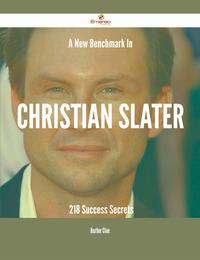 A New Benchmark In Christian Slater - 218 Success Secrets【電子書籍】[ Heather Cline ]