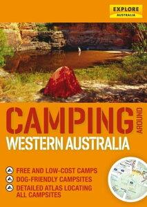 Camping around Western Australia【電子書籍】[ Explore Australia Publishing ]