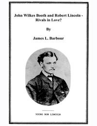 John Wilkes Booth & Robert Lincoln - Rivals?【電子書籍】[ James L. Barbour ]