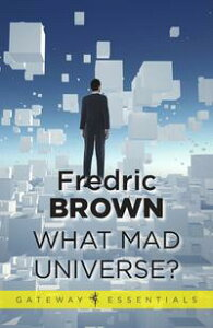 What Mad Universe【電子書籍】[ Fredric Brown ]