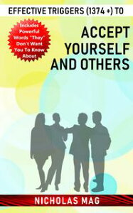 Effective Triggers (1374 +) to Accept Yourself and Others【電子書籍】[ Nicholas Mag ]