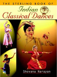 The Sterling Book of INDIAN CLASSICAL DANCE【電子書籍】[ Shovana Narayan ]