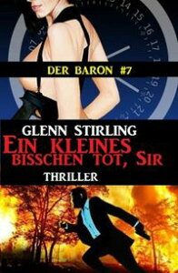 Der Baron #7: Ein kleines bisschen tot, Sir【電子書籍】[ Glenn Stirling ]