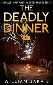 The Deadly Dinner #1Sky Valley Cozy Mystery Ghost Trilogy Series【電子書籍】[ William Jarvis ]