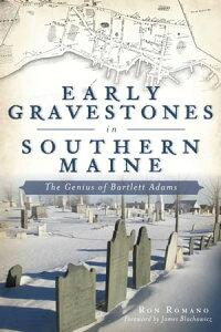 Early Gravestones in Southern MaineThe Genius of Bartlett Adams【電子書籍】[ Ron Romano ]