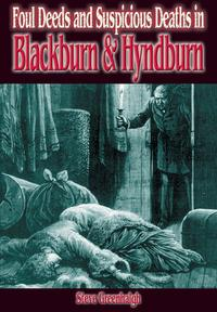 Foul Deeds and Suspicious Deaths in Blackburn and Hyndburn【電子書籍】[ Stephen Greenhalgh ]